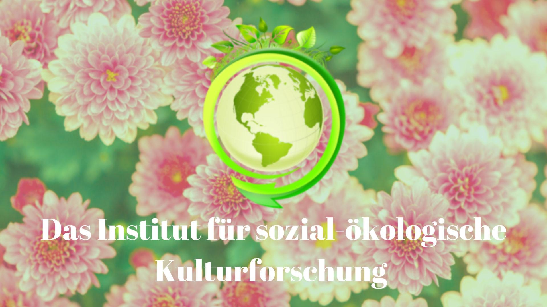 Das Institut für sozial-ökologische Kulturforschung